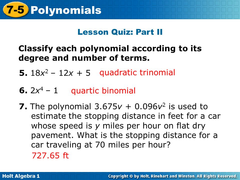 Lesson Quiz: Part II Classify each polynomial according to its degree and number of terms. 5. 18x2 – 12x + 5.