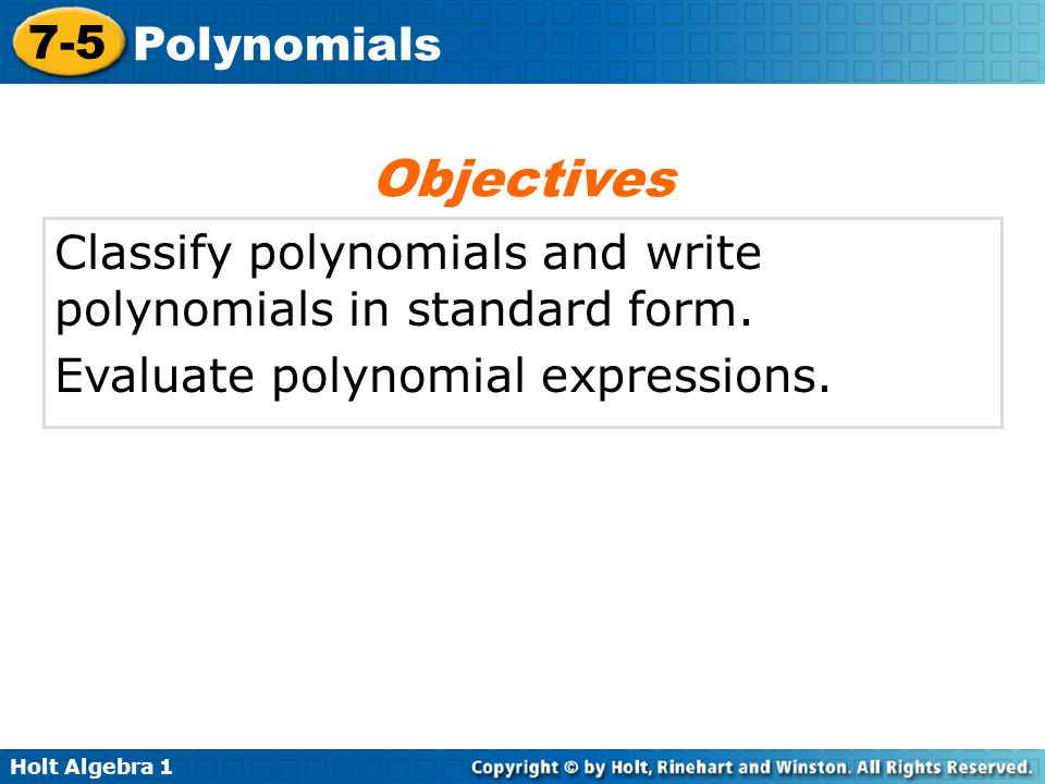 Objectives Classify polynomials and write polynomials in standard form.