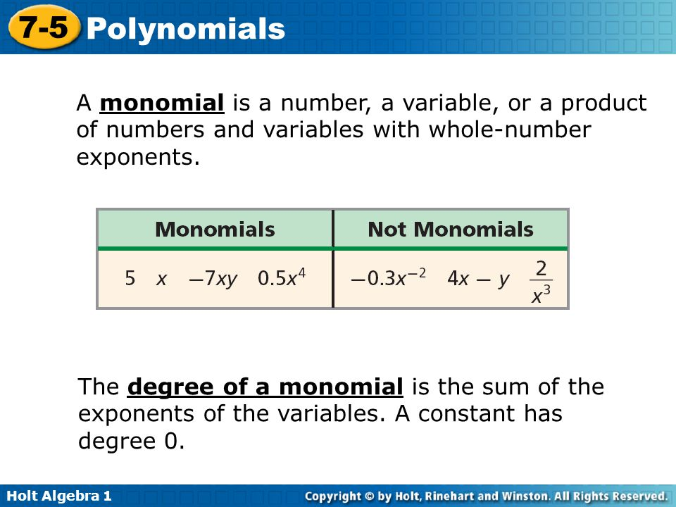 A monomial is a number, a variable, or a product of numbers and variables with whole-number exponents.
