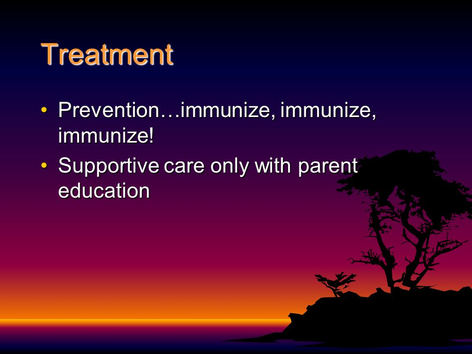Treatment Prevention…immunize, immunize, immunize!