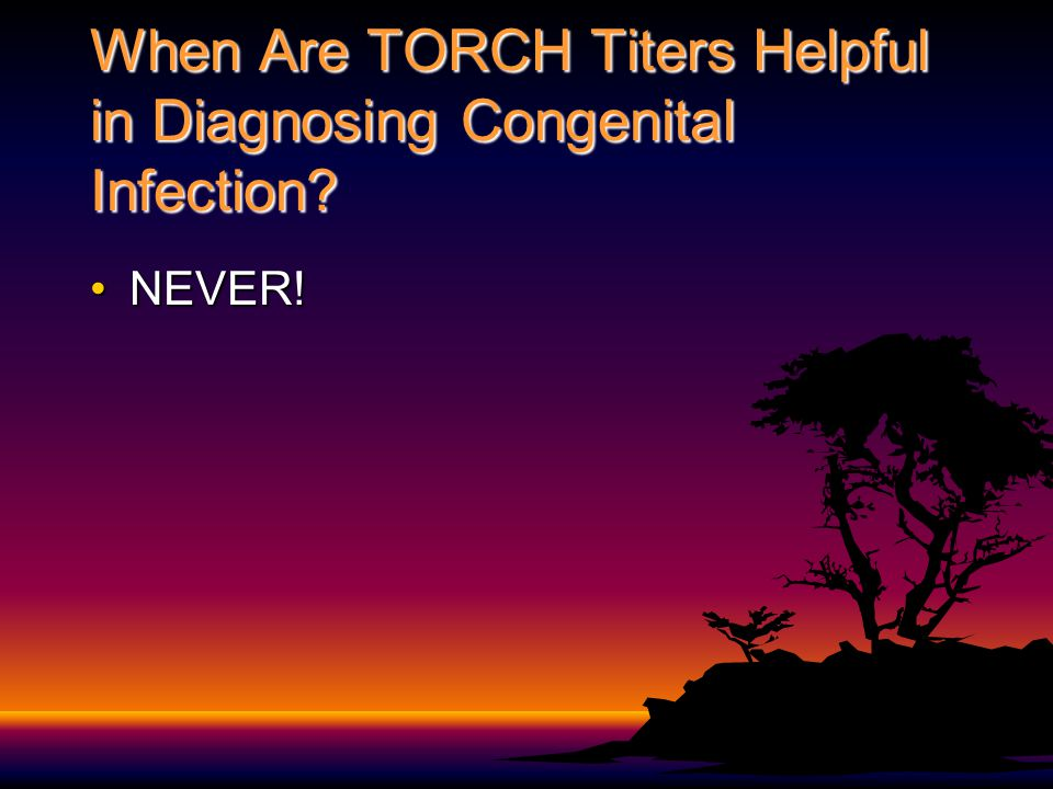 When Are TORCH Titers Helpful in Diagnosing Congenital Infection