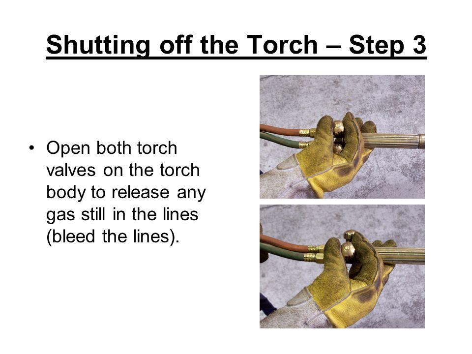 Shutting off the Torch – Step 3