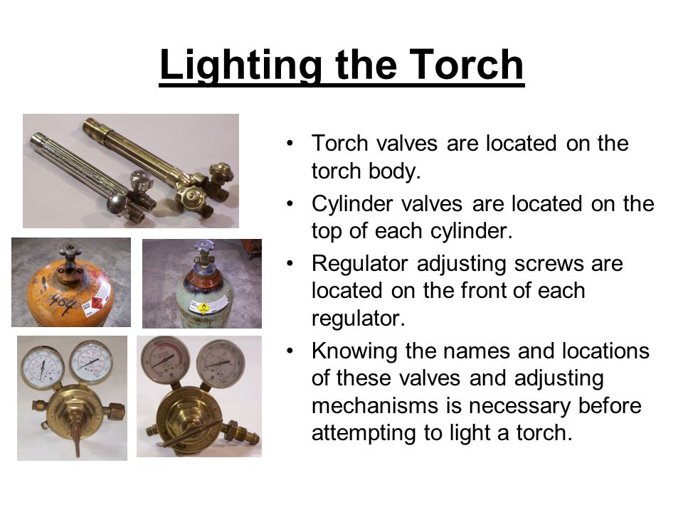 Lighting the Torch Torch valves are located on the torch body.