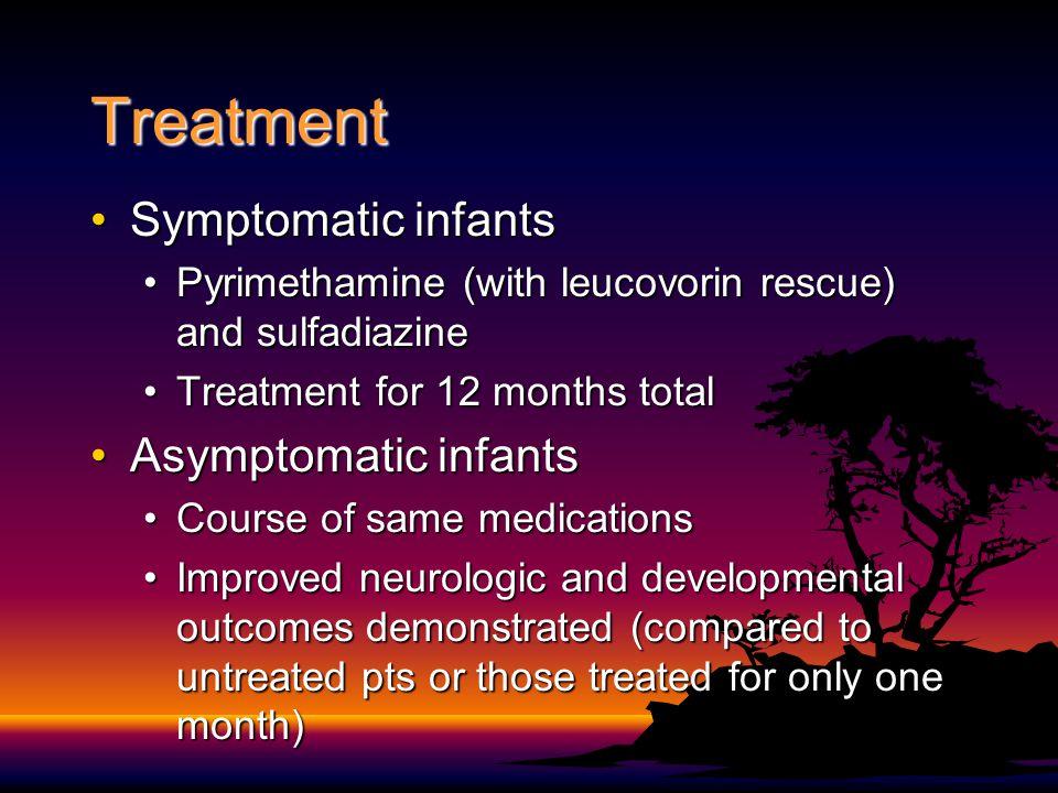 Treatment Symptomatic infants Asymptomatic infants