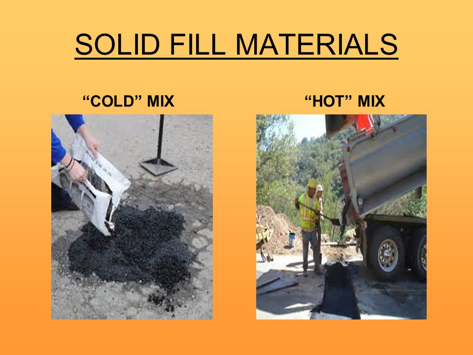 SOLID FILL MATERIALS COLD MIX HOT MIX