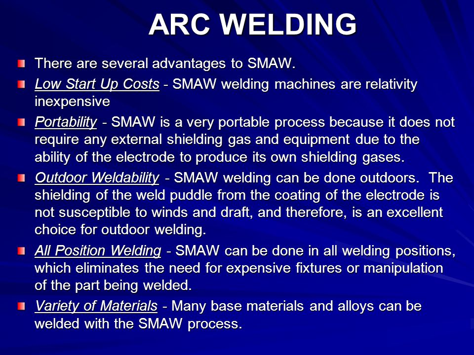 ARC WELDING There are several advantages to SMAW.