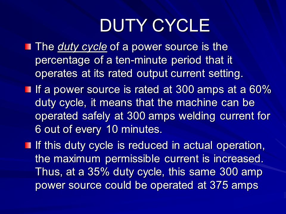 DUTY CYCLE The duty cycle of a power source is the percentage of a ten-minute period that it operates at its rated output current setting.