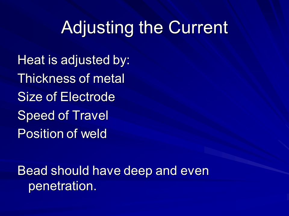 Adjusting the Current Heat is adjusted by: Thickness of metal