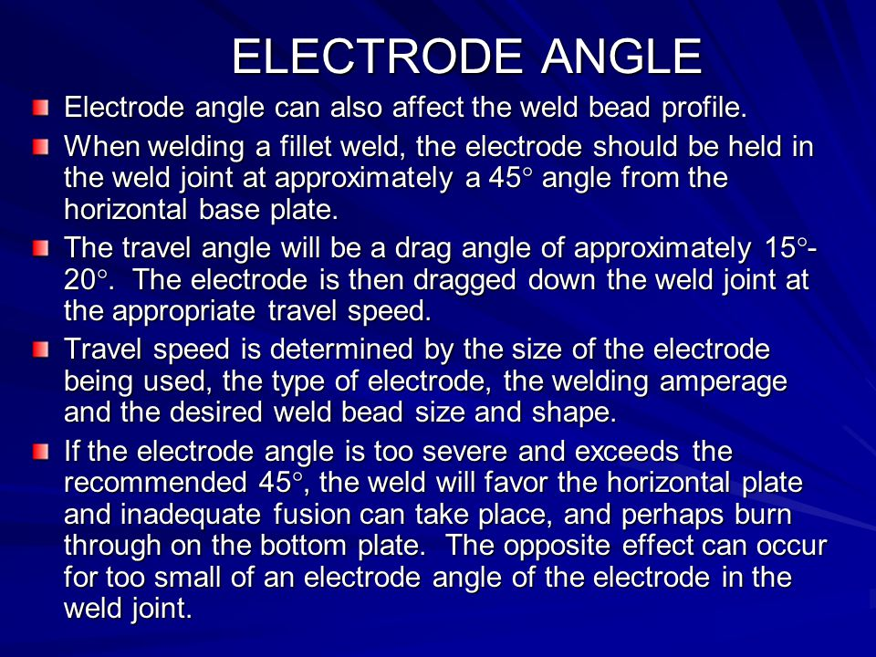 ELECTRODE ANGLE Electrode angle can also affect the weld bead profile.