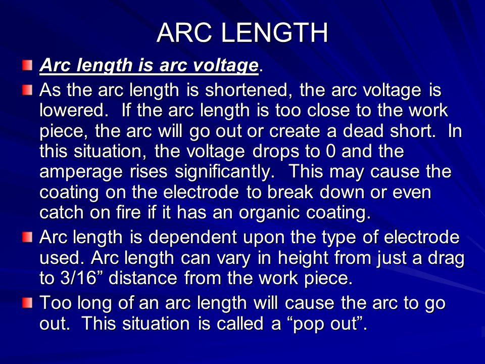 ARC LENGTH Arc length is arc voltage.
