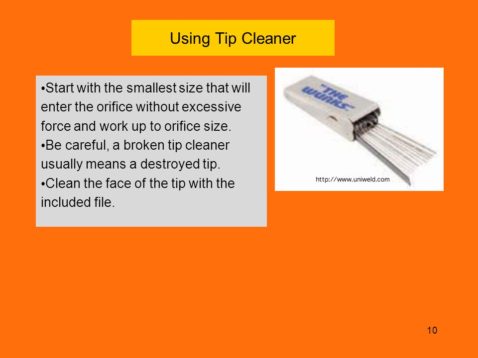 Using Tip Cleaner Start with the smallest size that will enter the orifice without excessive force and work up to orifice size.