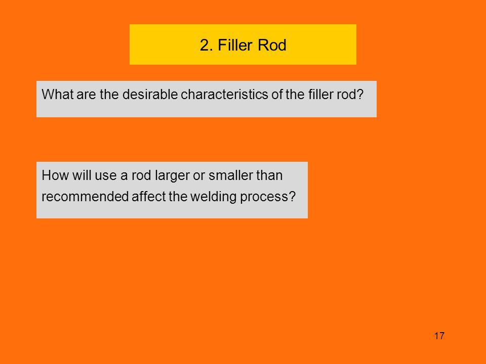 2. Filler Rod What are the desirable characteristics of the filler rod