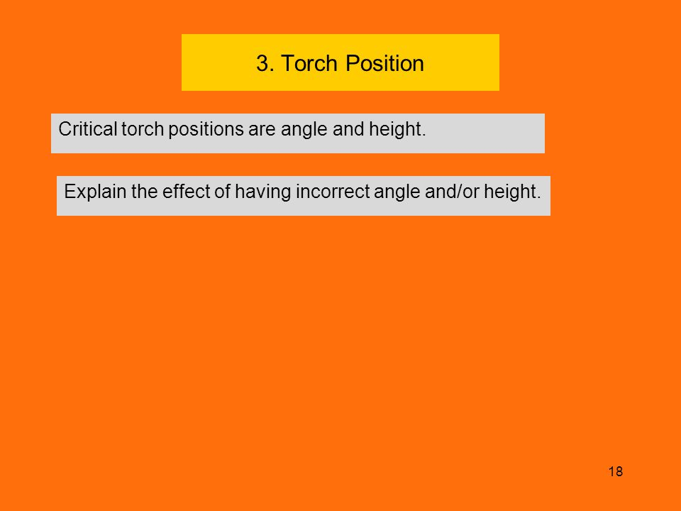 3. Torch Position Critical torch positions are angle and height.