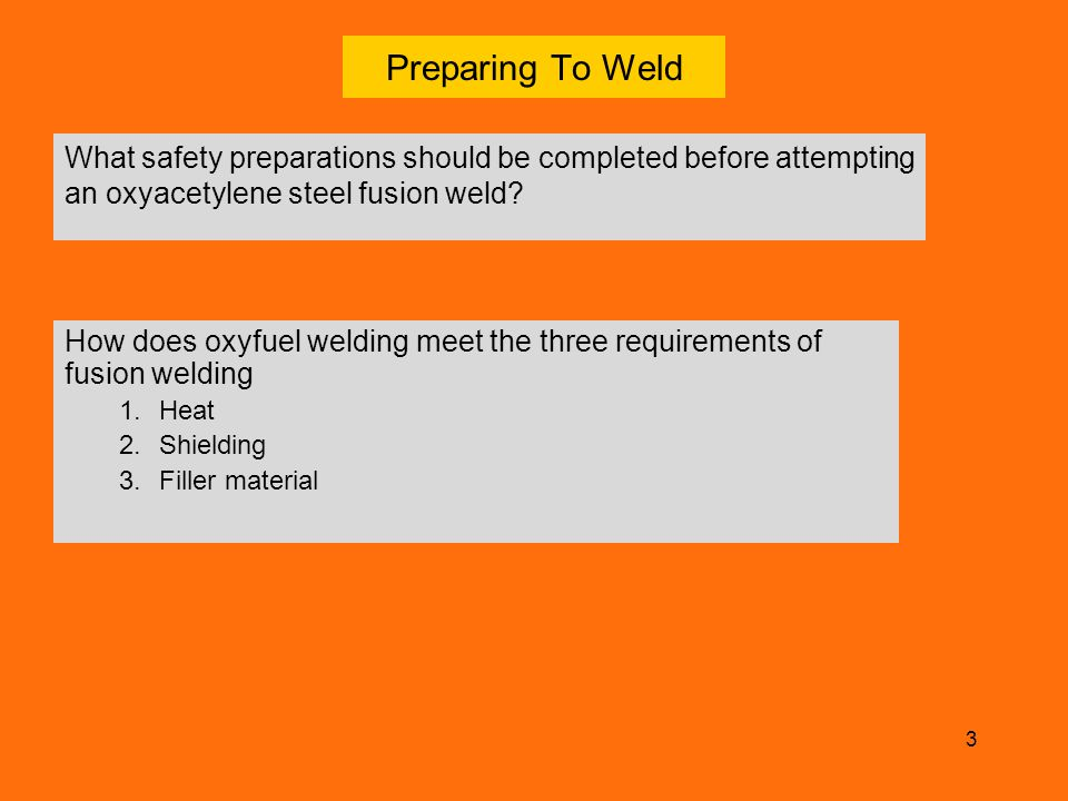 Preparing To Weld What safety preparations should be completed before attempting an oxyacetylene steel fusion weld