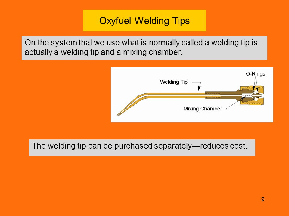 Oxyfuel Welding Tips On the system that we use what is normally called a welding tip is actually a welding tip and a mixing chamber.