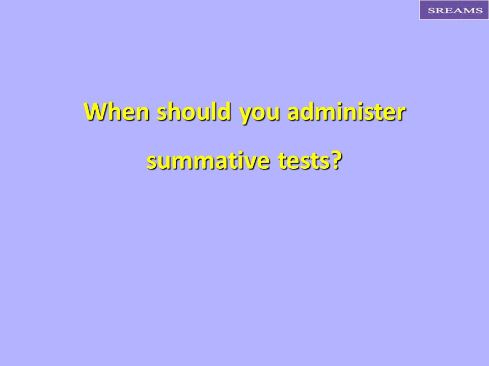 When should you administer