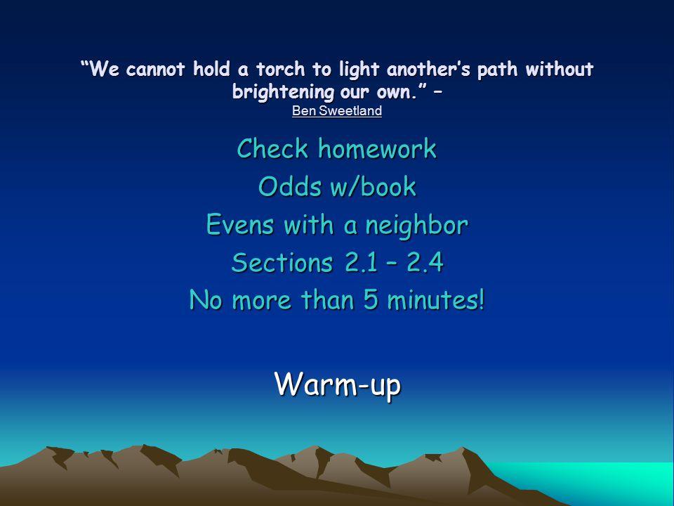 Warm-up Check homework Odds w/book Evens with a neighbor