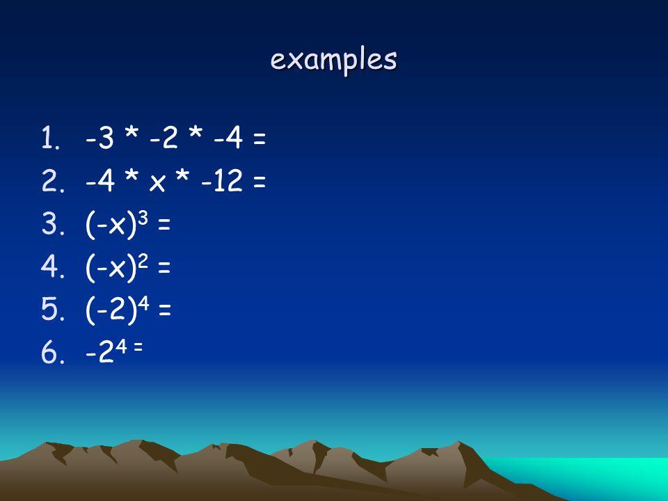 examples -3 * -2 * -4 = -4 * x * -12 = (-x)3 = (-x)2 = (-2)4 = -24 =