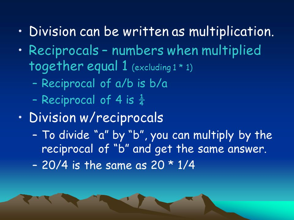Division can be written as multiplication.