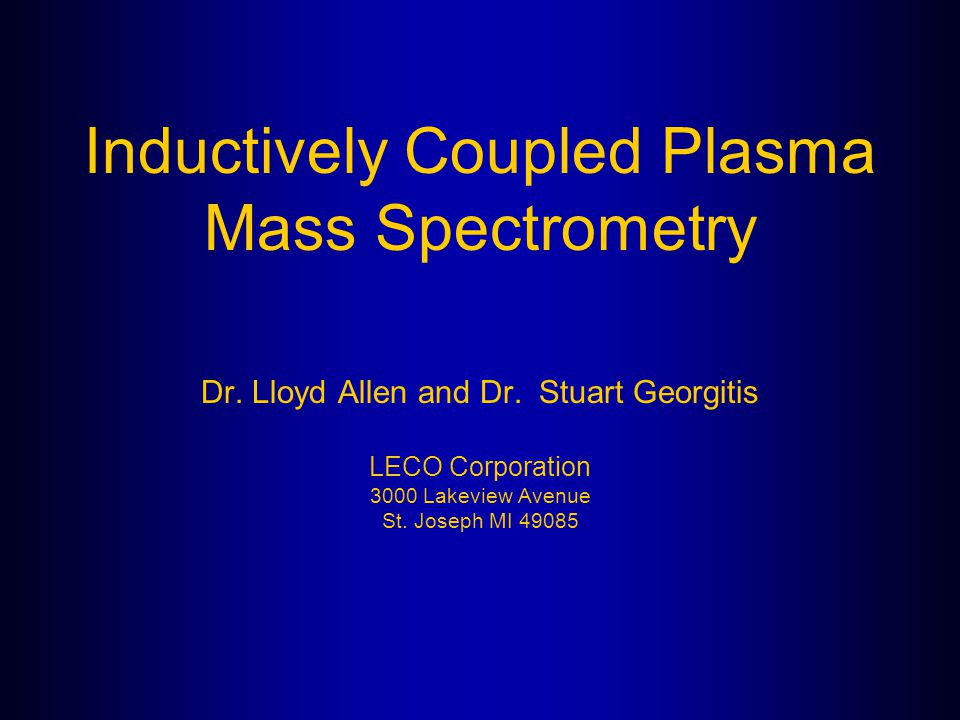 Inductively Coupled Plasma Mass Spectrometry Dr. Lloyd Allen and Dr