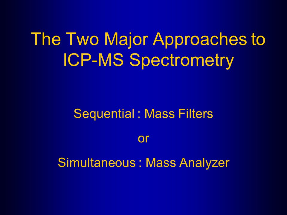 The Two Major Approaches to ICP-MS Spectrometry