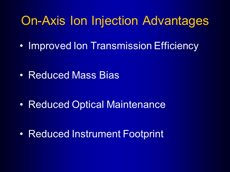 On-Axis Ion Injection Advantages