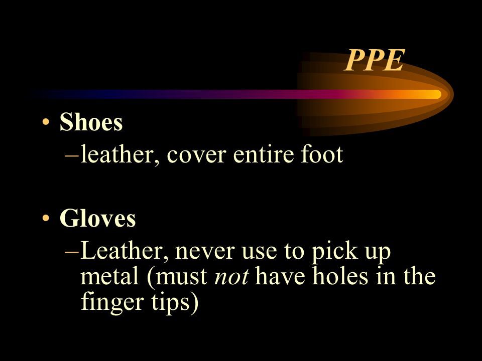 PPE Shoes leather, cover entire foot Gloves