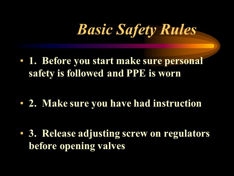 Basic Safety Rules 1. Before you start make sure personal safety is followed and PPE is worn. 2. Make sure you have had instruction.