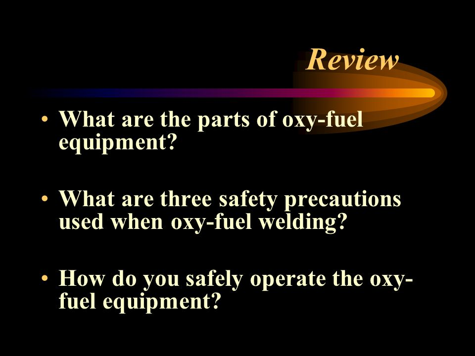 Review What are the parts of oxy-fuel equipment