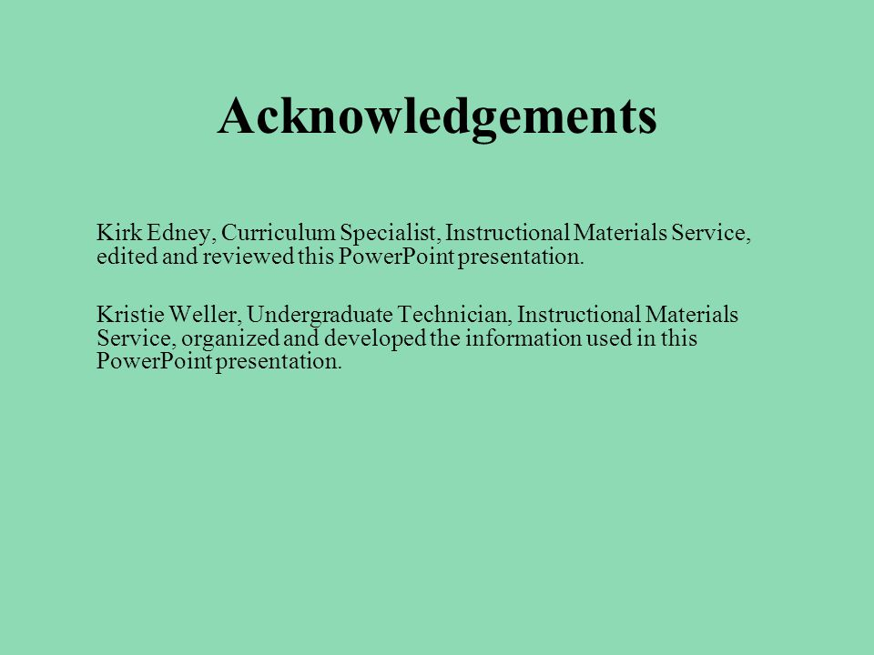 Acknowledgements Kirk Edney, Curriculum Specialist, Instructional Materials Service, edited and reviewed this PowerPoint presentation.