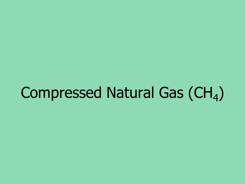 Compressed Natural Gas (CH4)