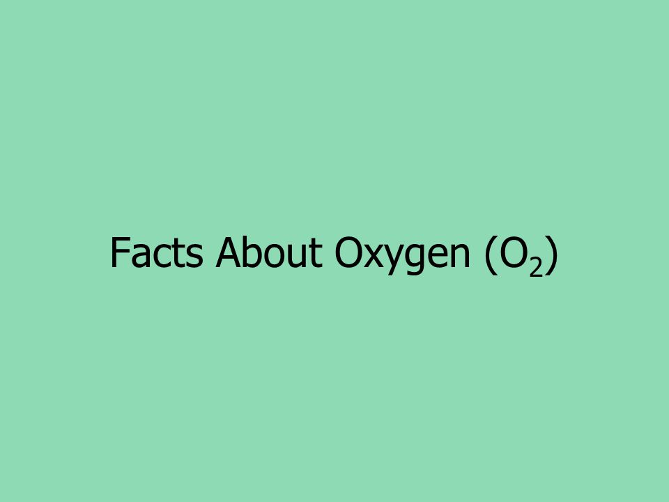 Facts About Oxygen (O2)