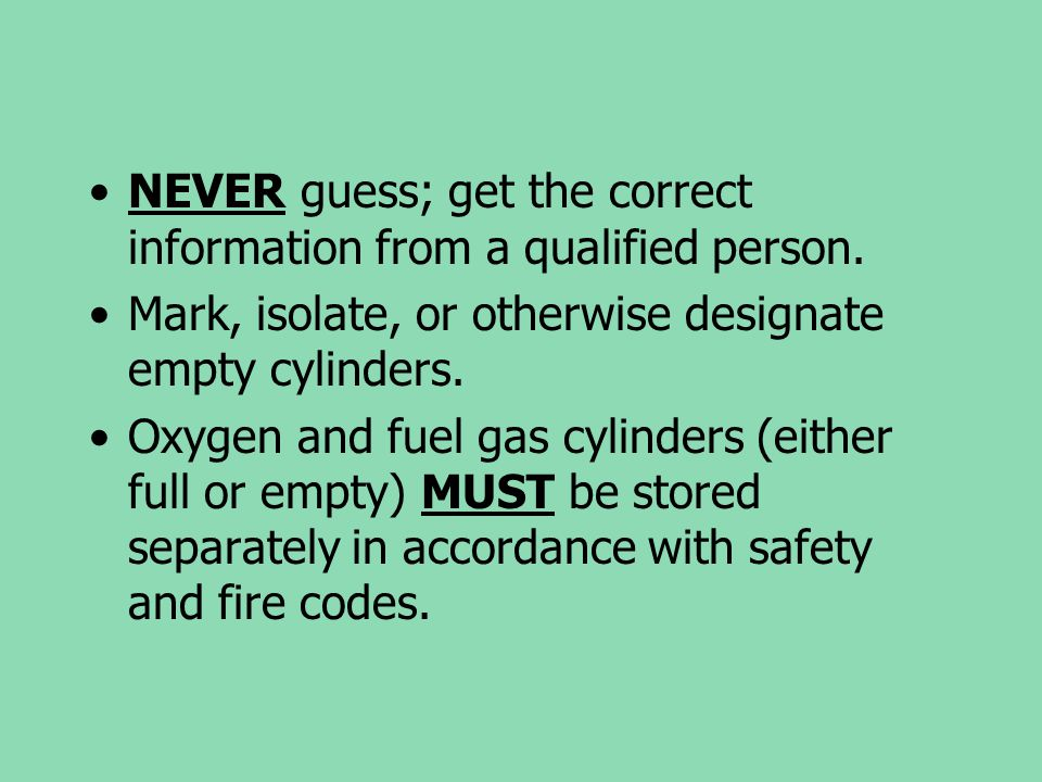 NEVER guess; get the correct information from a qualified person.