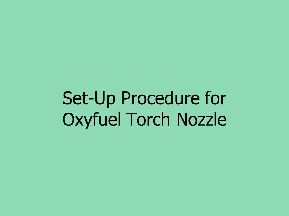 Set-Up Procedure for Oxyfuel Torch Nozzle