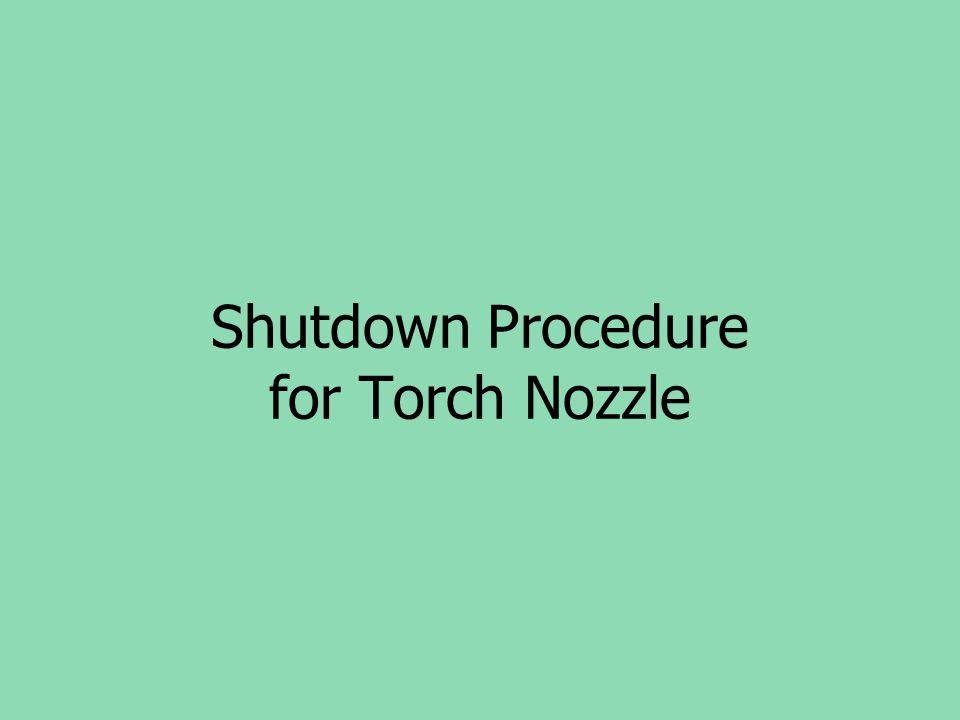 Shutdown Procedure for Torch Nozzle