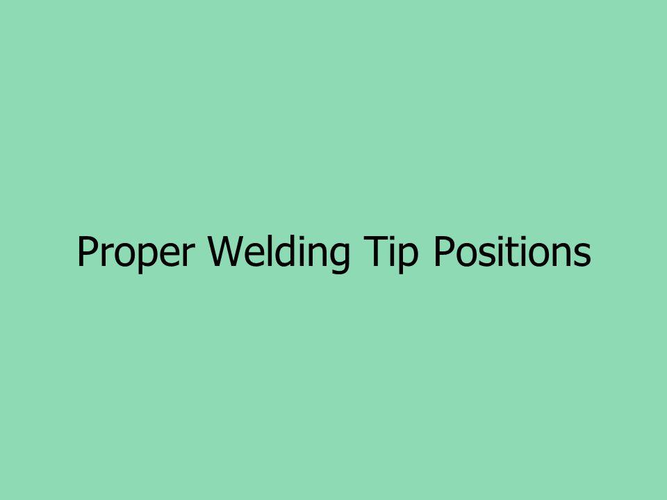 Proper Welding Tip Positions