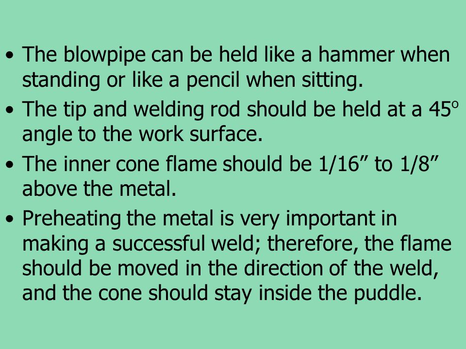 The blowpipe can be held like a hammer when standing or like a pencil when sitting.