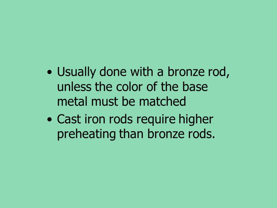 Usually done with a bronze rod, unless the color of the base metal must be matched