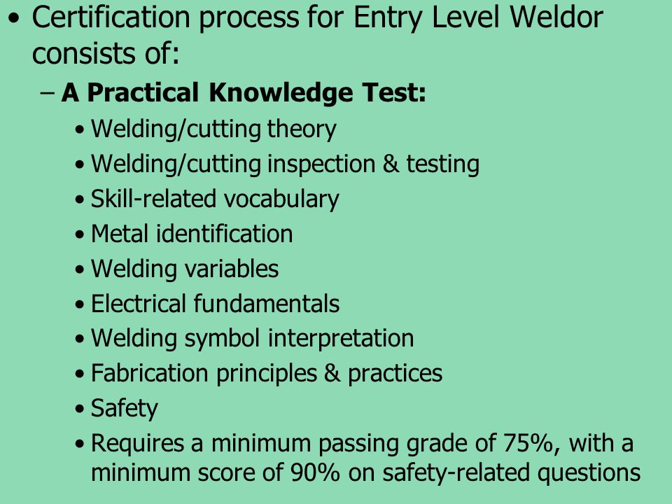 Certification process for Entry Level Weldor consists of: