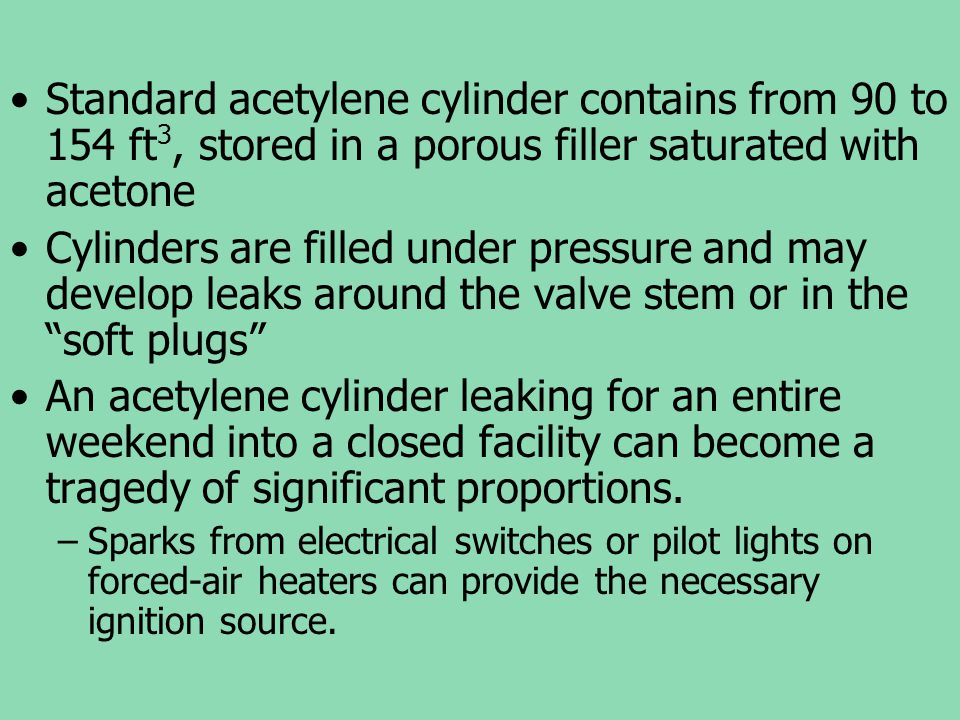 Standard acetylene cylinder contains from 90 to 154 ft3, stored in a porous filler saturated with acetone
