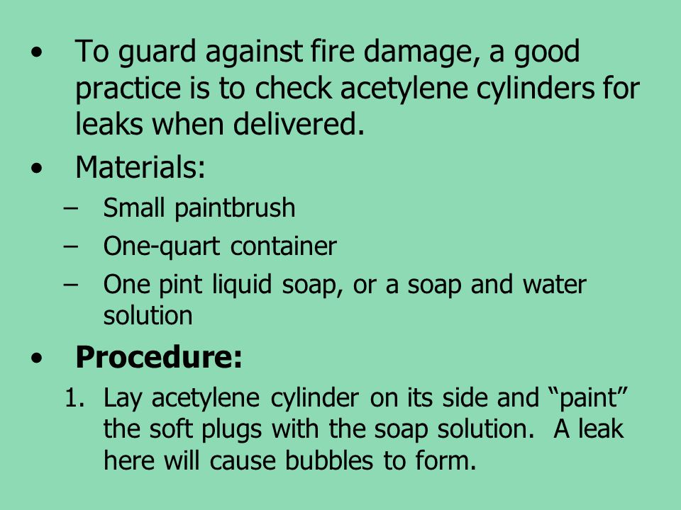 To guard against fire damage, a good practice is to check acetylene cylinders for leaks when delivered.