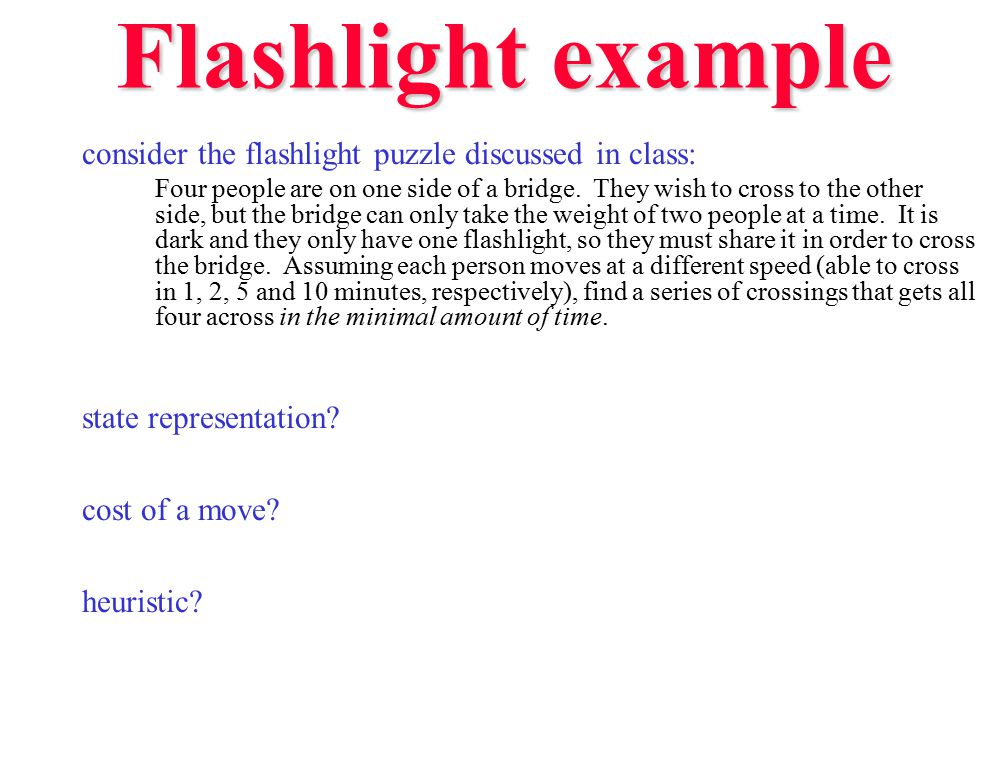Flashlight example consider the flashlight puzzle discussed in class:
