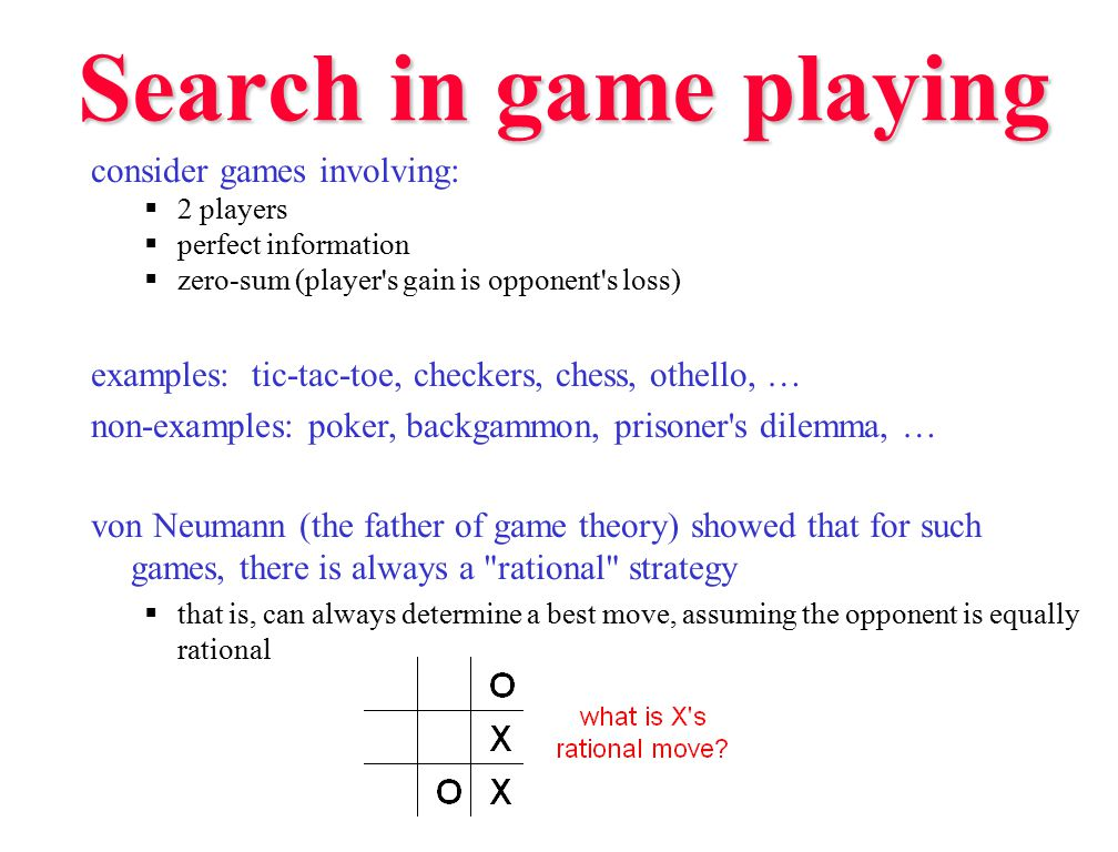 Search in game playing consider games involving: