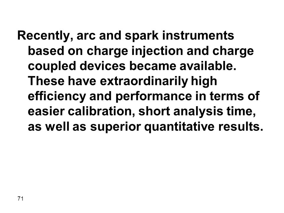 Recently, arc and spark instruments based on charge injection and charge coupled devices became available.