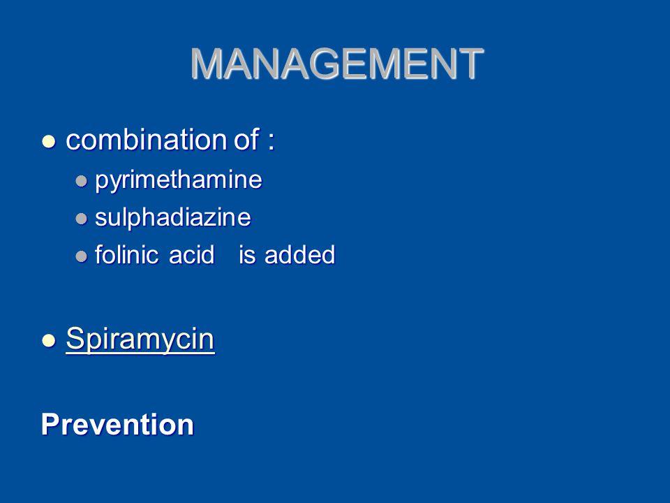 MANAGEMENT combination of : Spiramycin Prevention pyrimethamine