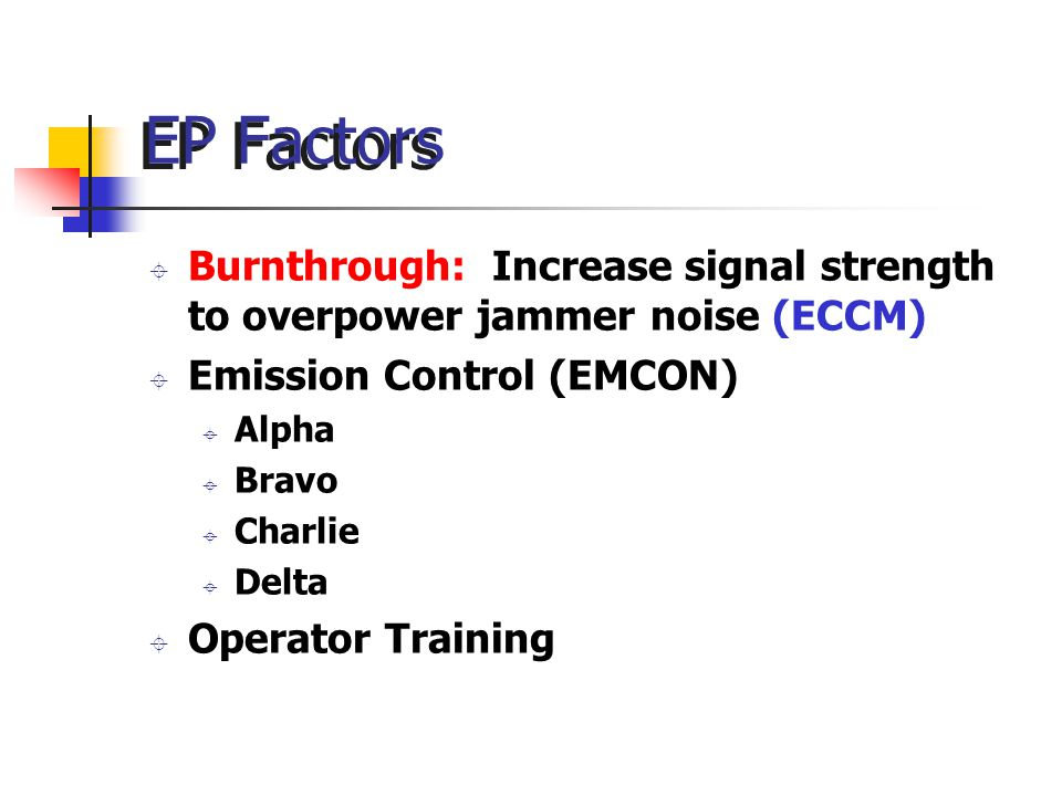 EP Factors Burnthrough: Increase signal strength to overpower jammer noise (ECCM) Emission Control (EMCON)