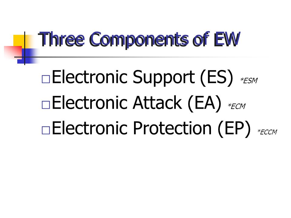 Electronic Support (ES) *ESM Electronic Attack (EA) *ECM