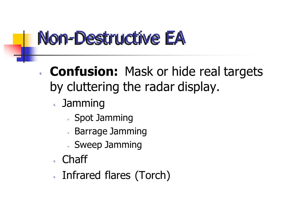 Non-Destructive EA Confusion: Mask or hide real targets by cluttering the radar display. Jamming.