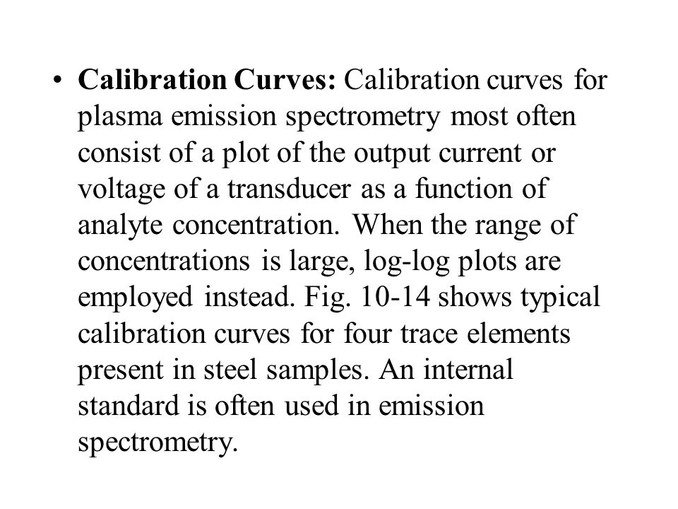 Calibration Curves: Calibration curves for plasma emission spectrometry most often consist of a plot of the output current or voltage of a transducer as a function of analyte concentration.