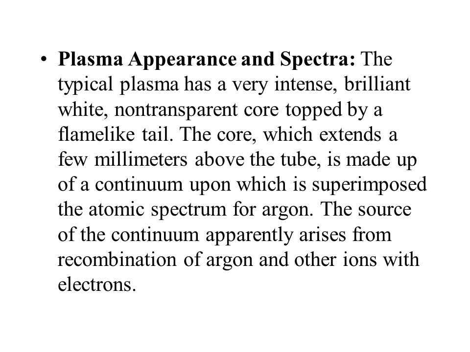 Plasma Appearance and Spectra: The typical plasma has a very intense, brilliant white, nontransparent core topped by a flamelike tail.
